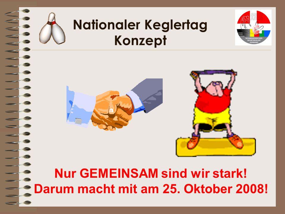 Nationaler Keglertag Konzept Nur GEMEINSAM sind wir stark! Darum macht mit am 25. Oktober 2008!
