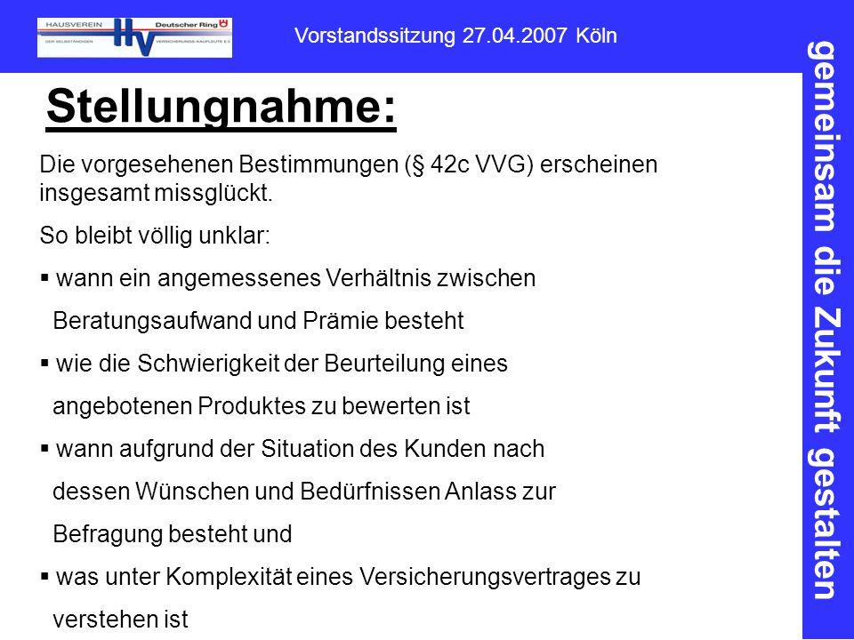 gemeinsam die Zukunft gestalten Vorstandssitzung 27.04.2007 Köln Stellungnahme: Die vorgesehenen Bestimmungen (§ 42c VVG) erscheinen insgesamt missglückt.