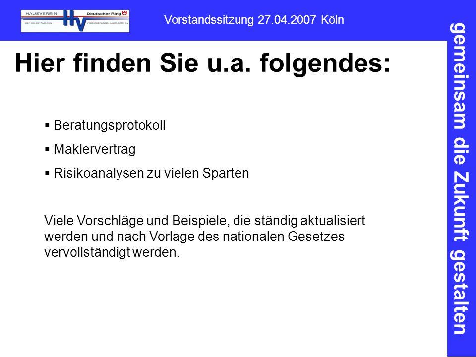 gemeinsam die Zukunft gestalten Vorstandssitzung 27.04.2007 Köln Hier finden Sie u.a.