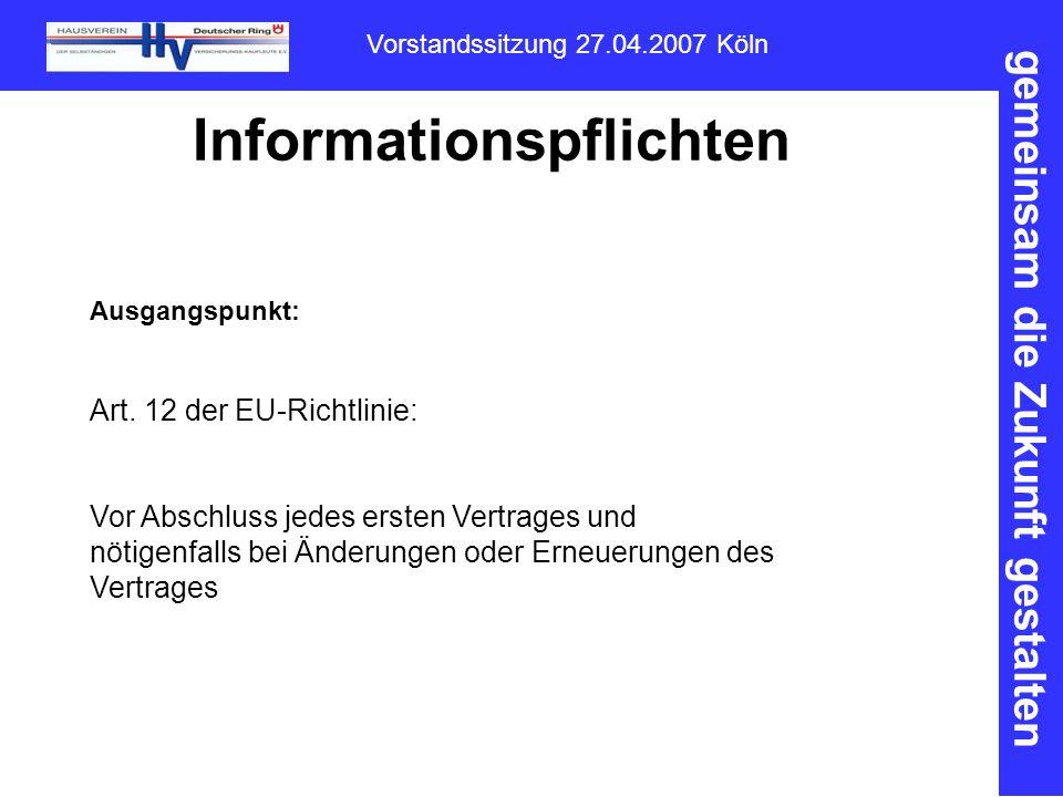 gemeinsam die Zukunft gestalten Vorstandssitzung 27.04.2007 Köln Informationspflichten Ausgangspunkt: Art.