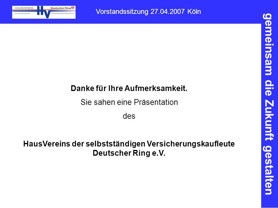 gemeinsam die Zukunft gestalten Vorstandssitzung 27.04.2007 Köln Danke für Ihre Aufmerksamkeit.