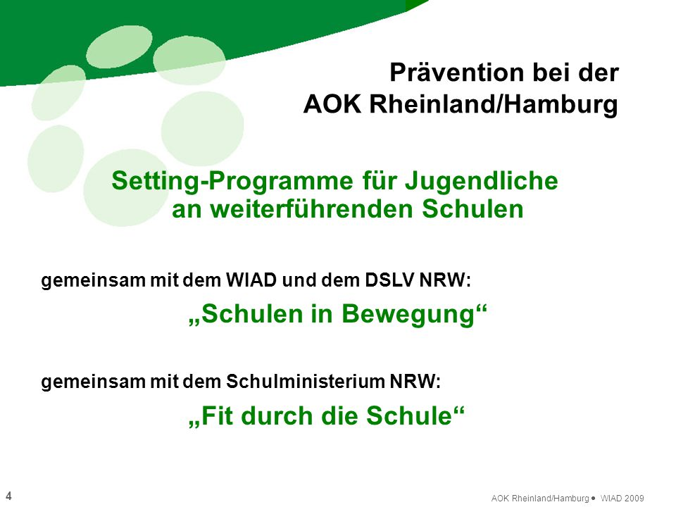 """4 AOK Rheinland/Hamburg  WIAD 2009 Setting-Programme für Jugendliche an weiterführenden Schulen Prävention bei der AOK Rheinland/Hamburg gemeinsam mit dem WIAD und dem DSLV NRW: """"Schulen in Bewegung gemeinsam mit dem Schulministerium NRW: """"Fit durch die Schule"""