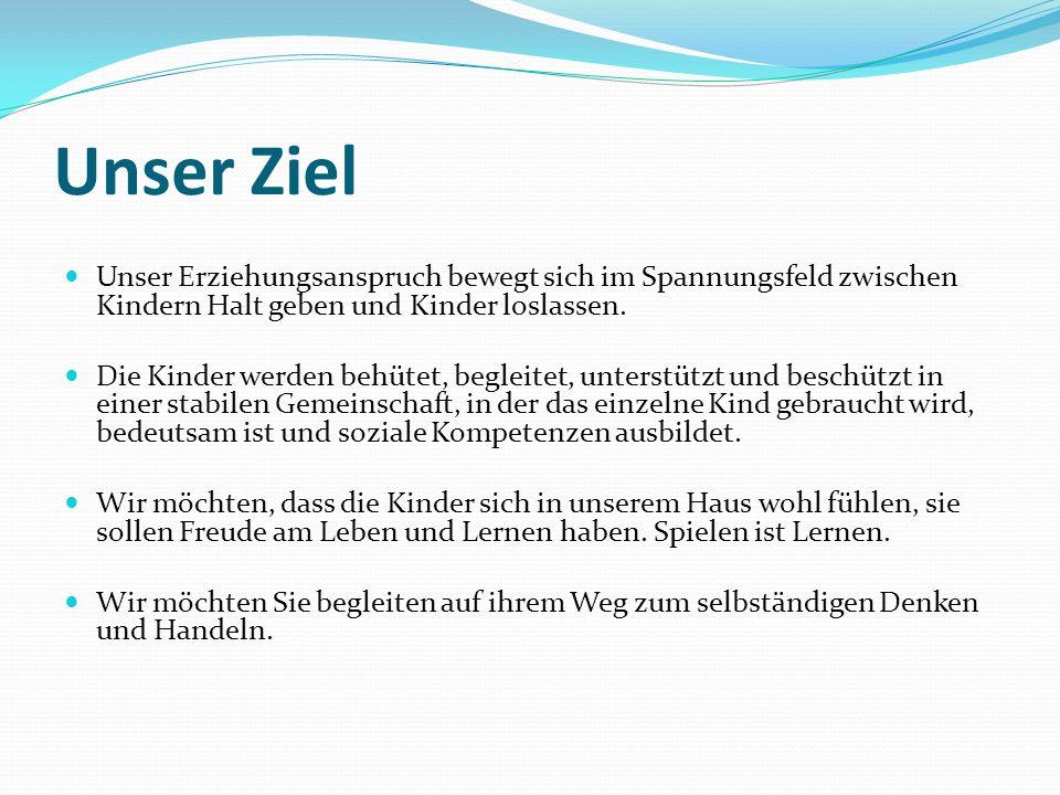 """Unser Ziel """"Das Recht auf den heutigen Tag (Janusz Korczak) Wir werden daran erinnert, die Kinder nicht dahingehend zu betrachten, was sie noch nicht können, sondern wahrzunehmen, was ein Kind schon alles kann."""