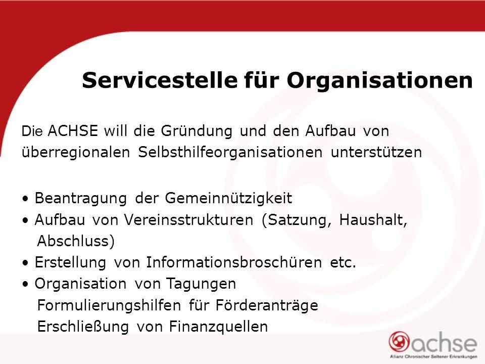 Servicestelle für Organisationen Die ACHSE will die Gründung und den Aufbau von überregionalen Selbsthilfeorganisationen unterstützen Beantragung der Gemeinnützigkeit Aufbau von Vereinsstrukturen (Satzung, Haushalt, Abschluss) Erstellung von Informationsbroschüren etc.