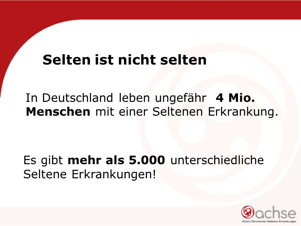 Selten ist nicht selten In Deutschland leben ungefähr 4 Mio.