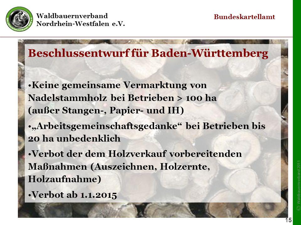 Waldbauernverband Nordrhein-Westfalen e.V. © Waldbauernverband 2011 15 Beschlussentwurf für Baden-Württemberg Keine gemeinsame Vermarktung von Nadelst