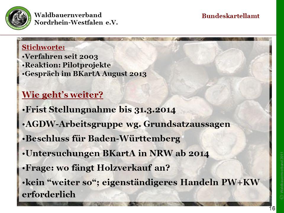 Waldbauernverband Nordrhein-Westfalen e.V. © Waldbauernverband 2011 16 Stichworte: Verfahren seit 2003 Reaktion: Pilotprojekte Gespräch im BKartA Augu