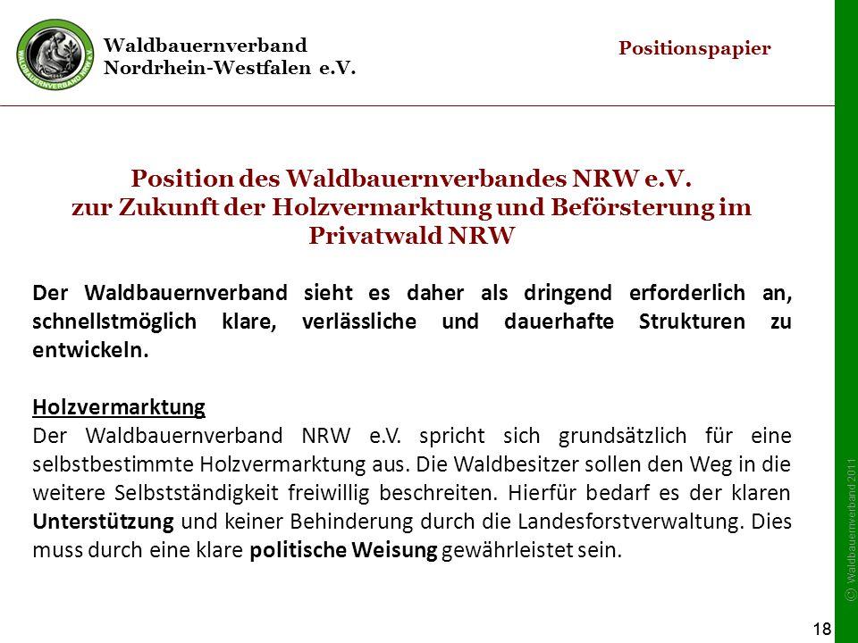 Waldbauernverband Nordrhein-Westfalen e.V. © Waldbauernverband 2011 18 Position des Waldbauernverbandes NRW e.V. zur Zukunft der Holzvermarktung und B