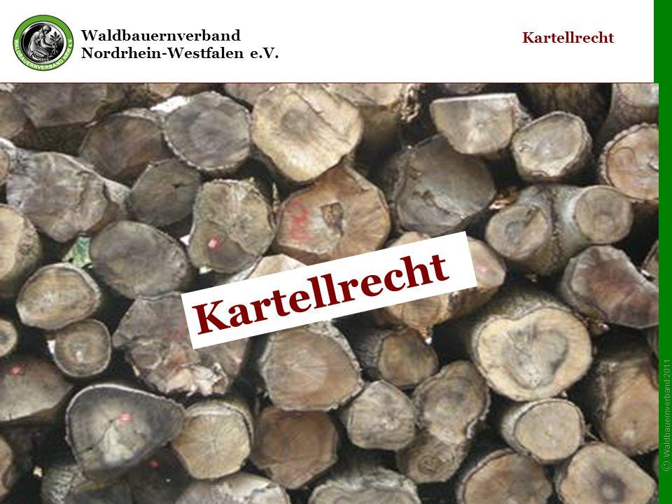 Waldbauernverband Nordrhein-Westfalen e.V. © Waldbauernverband 2011 1 Kartellrecht