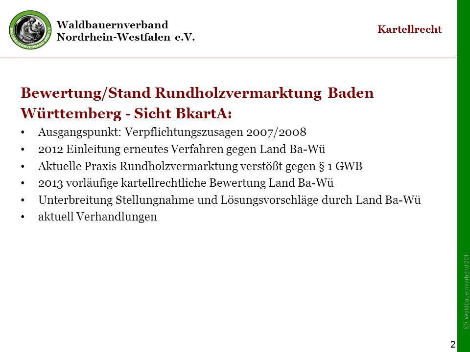 Waldbauernverband Nordrhein-Westfalen e.V. © Waldbauernverband 2011 2 Kartellrecht Bewertung/Stand Rundholzvermarktung Baden Württemberg - Sicht Bkart