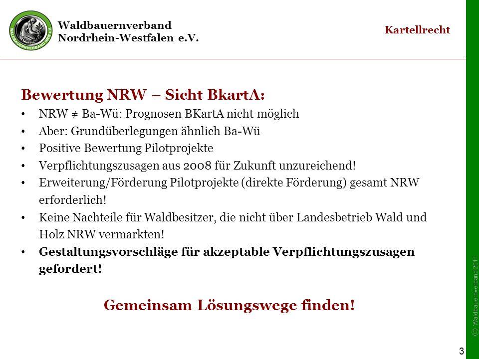 Waldbauernverband Nordrhein-Westfalen e.V. © Waldbauernverband 2011 3 Kartellrecht Bewertung NRW – Sicht BkartA: NRW ≠ Ba-Wü: Prognosen BKartA nicht m