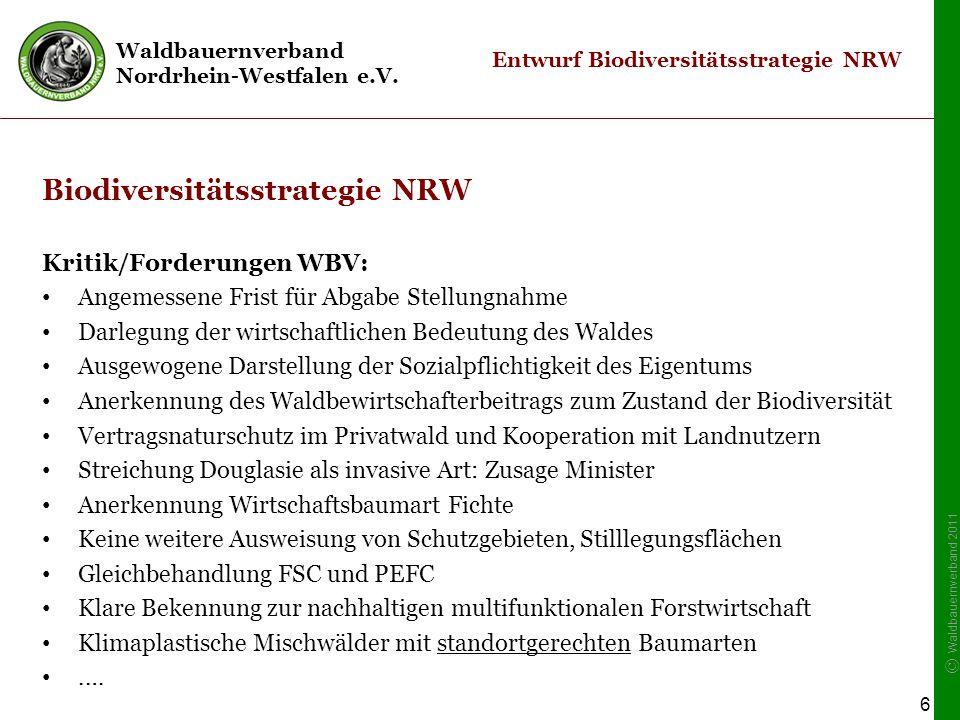 Waldbauernverband Nordrhein-Westfalen e.V. © Waldbauernverband 2011 6 Entwurf Biodiversitätsstrategie NRW Biodiversitätsstrategie NRW Kritik/Forderung