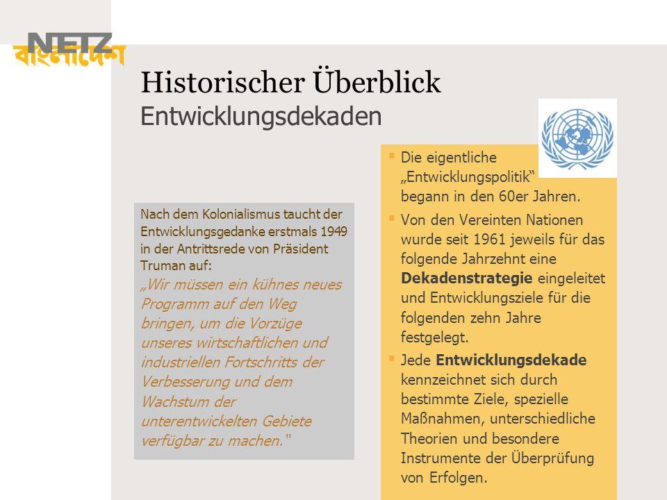 Historischer Überblick Entwicklungsdekaden Nach dem Kolonialismus taucht der Entwicklungsgedanke erstmals 1949 in der Antrittsrede von Präsident Truma