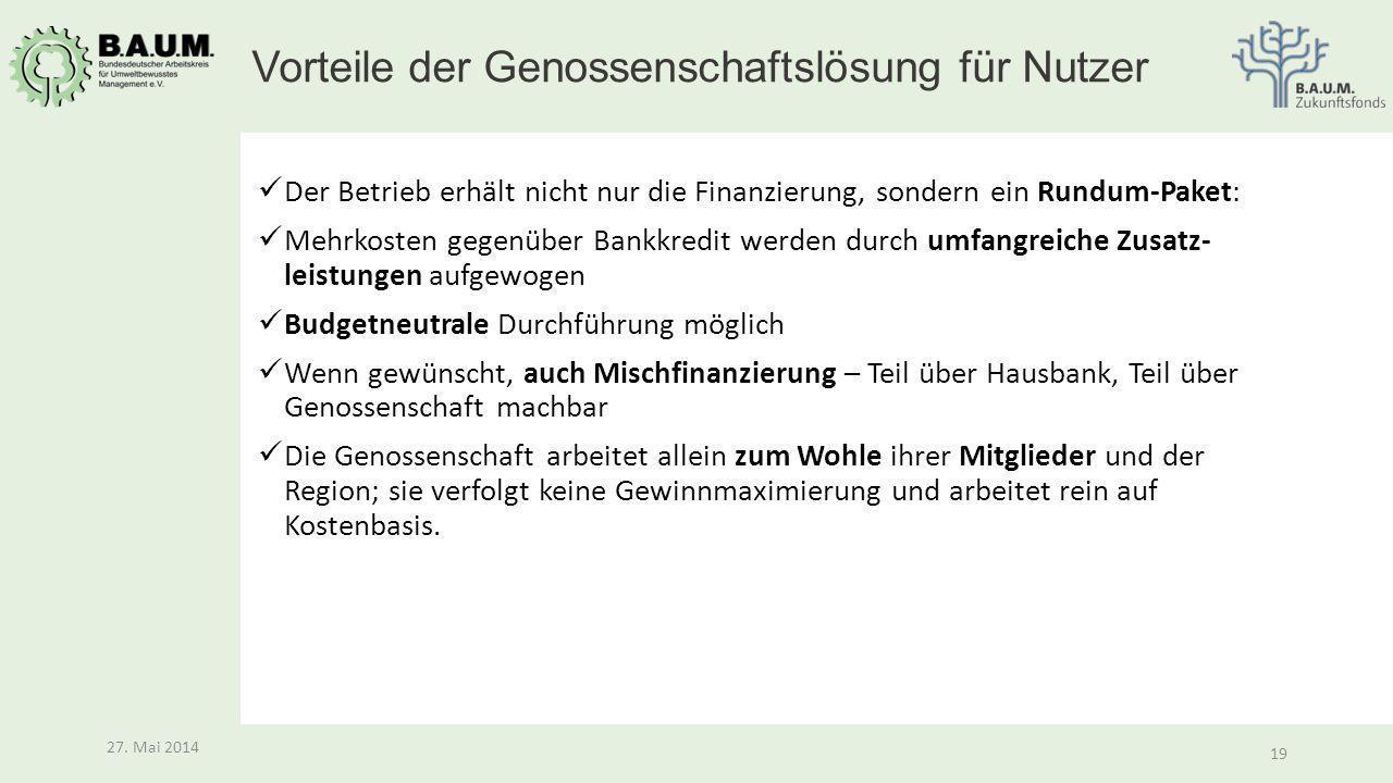 19 27. Mai 2014 19 27. Mai 2014 Der Betrieb erhält nicht nur die Finanzierung, sondern ein Rundum-Paket: Mehrkosten gegenüber Bankkredit werden durch