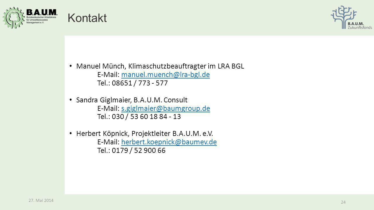 24 27. Mai 2014 24 27. Mai 2014 Manuel Münch, Klimaschutzbeauftragter im LRA BGL E-Mail: manuel.muench@lra-bgl.de Tel.: 08651 / 773 - 577manuel.muench