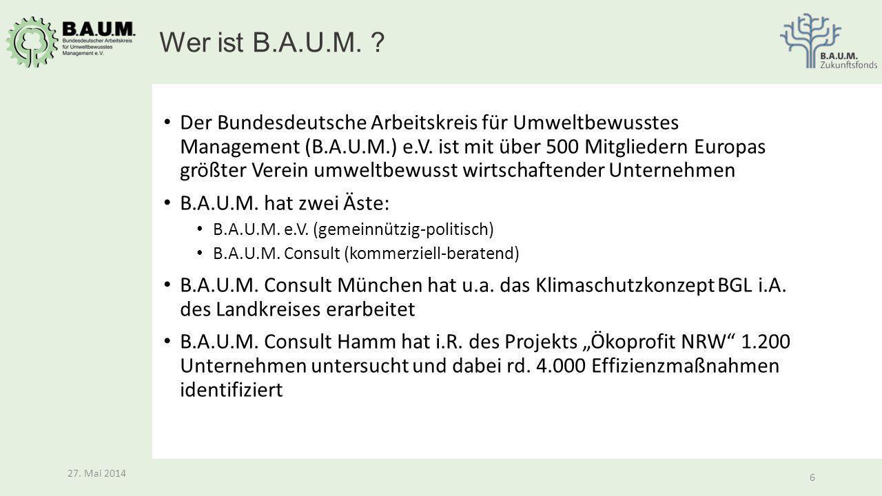 6 27.Mai 2014 6 Der Bundesdeutsche Arbeitskreis für Umweltbewusstes Management (B.A.U.M.) e.V.