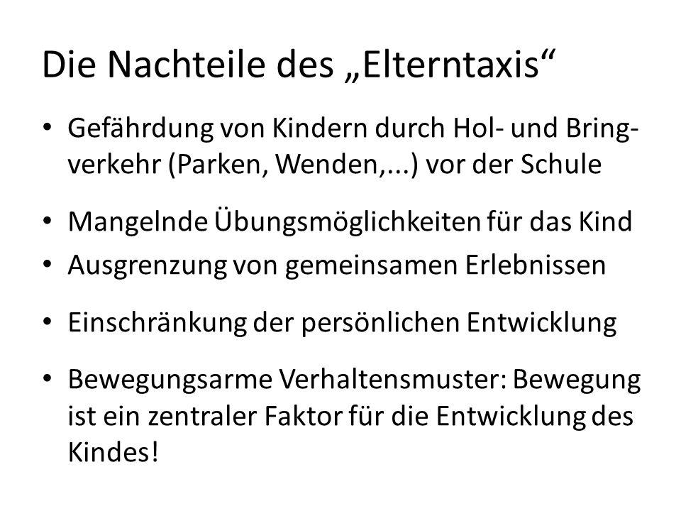 """Die Nachteile des """"Elterntaxis"""" Gefährdung von Kindern durch Hol- und Bring- verkehr (Parken, Wenden,...) vor der Schule Mangelnde Übungsmöglichkeiten"""