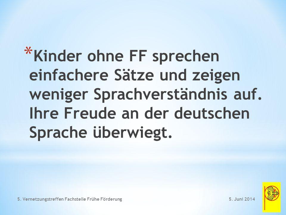 * Kinder ohne FF sprechen einfachere Sätze und zeigen weniger Sprachverständnis auf.