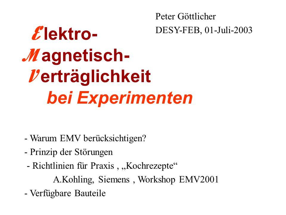 E lektro- M agnetisch- V erträglichkeit bei Experimenten Peter Göttlicher DESY-FEB, 01-Juli-2003 - Warum EMV berücksichtigen.