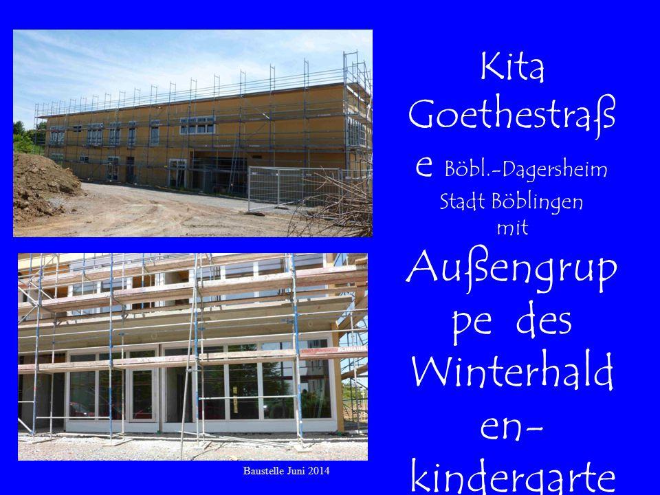 Baustelle Juni 2014 Kita Goethestraß e Böbl.-Dagersheim Stadt Böblingen mit Außengrup pe des Winterhald en- kindergarte ns Landkreis Böblingen