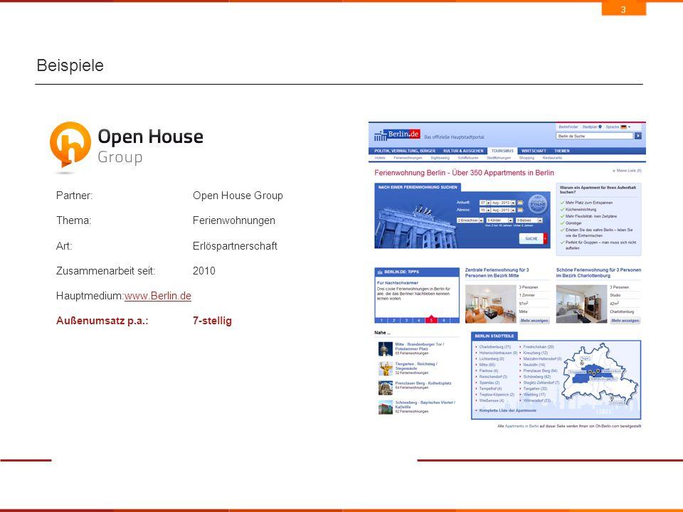 3 Beispiele Partner:Open House Group Thema:Ferienwohnungen Art: Erlöspartnerschaft Zusammenarbeit seit:2010 Hauptmedium:www.Berlin.dewww.Berlin.de Außenumsatz p.a.:7-stellig