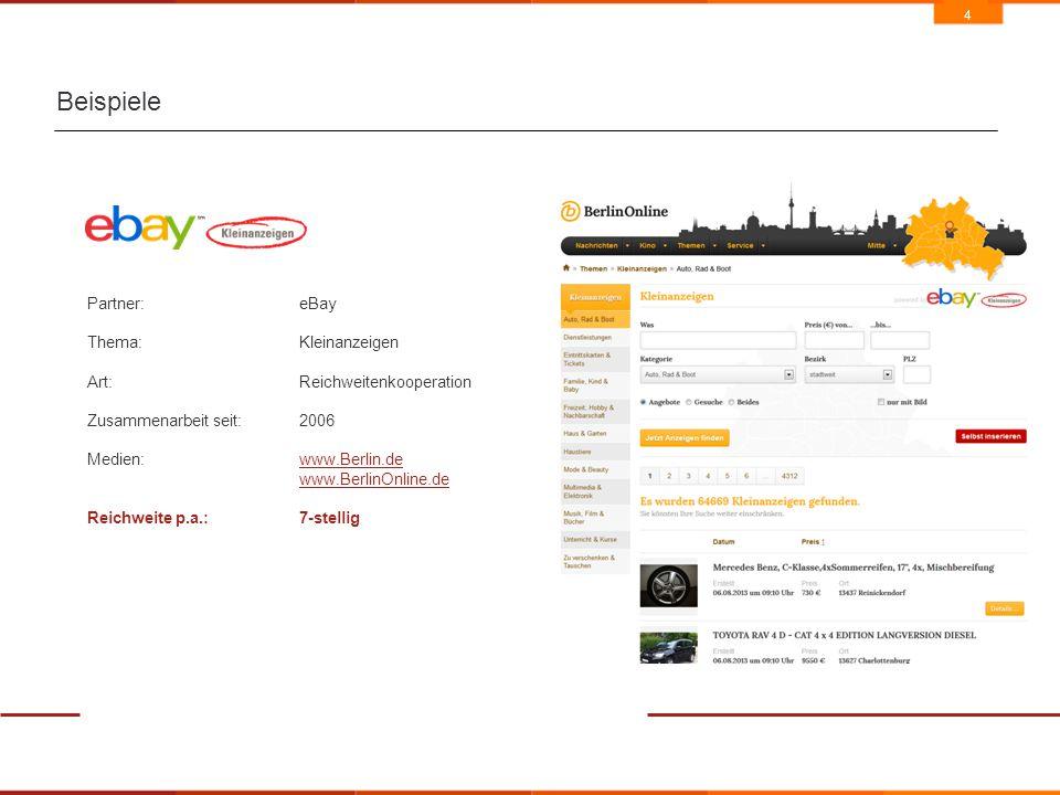 4 Beispiele Partner:eBay Thema:Kleinanzeigen Art: Reichweitenkooperation Zusammenarbeit seit:2006 Medien:www.Berlin.dewww.Berlin.de www.BerlinOnline.de Reichweite p.a.:7-stellig