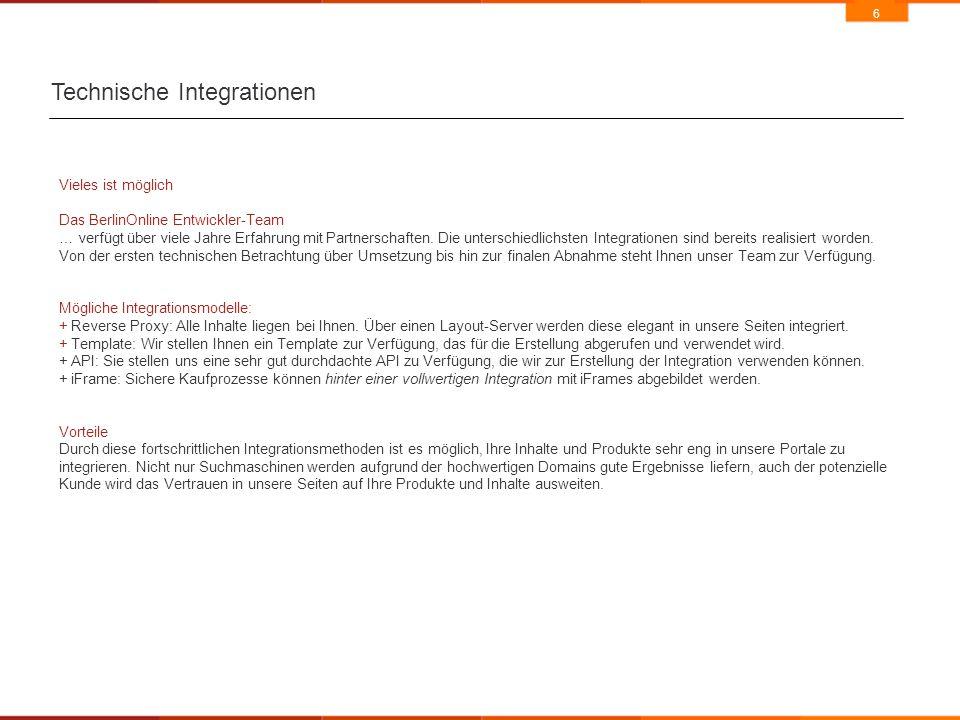 6 Technische Integrationen Vieles ist möglich Das BerlinOnline Entwickler-Team … verfügt über viele Jahre Erfahrung mit Partnerschaften.