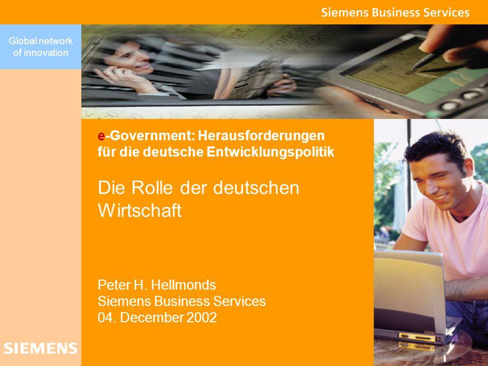 Global network of innovation e-Government: Herausforderungen für die deutsche Entwicklungspolitik Die Rolle der deutschen Wirtschaft Peter H.