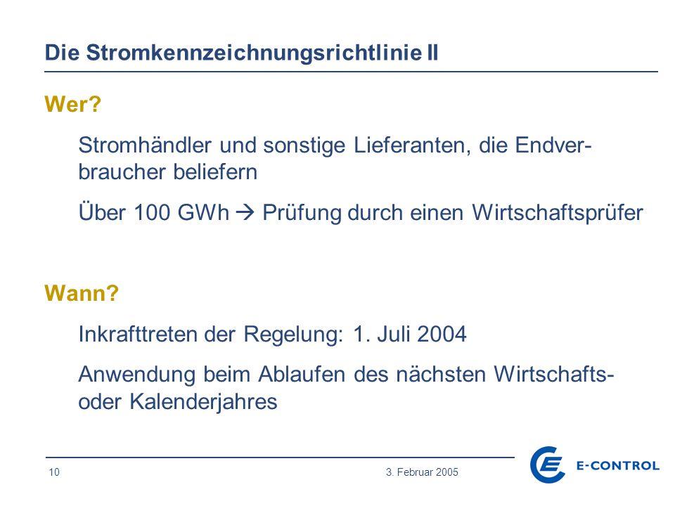 10 3. Februar 2005 Wer? Stromhändler und sonstige Lieferanten, die Endver- braucher beliefern Über 100 GWh  Prüfung durch einen Wirtschaftsprüfer Wan