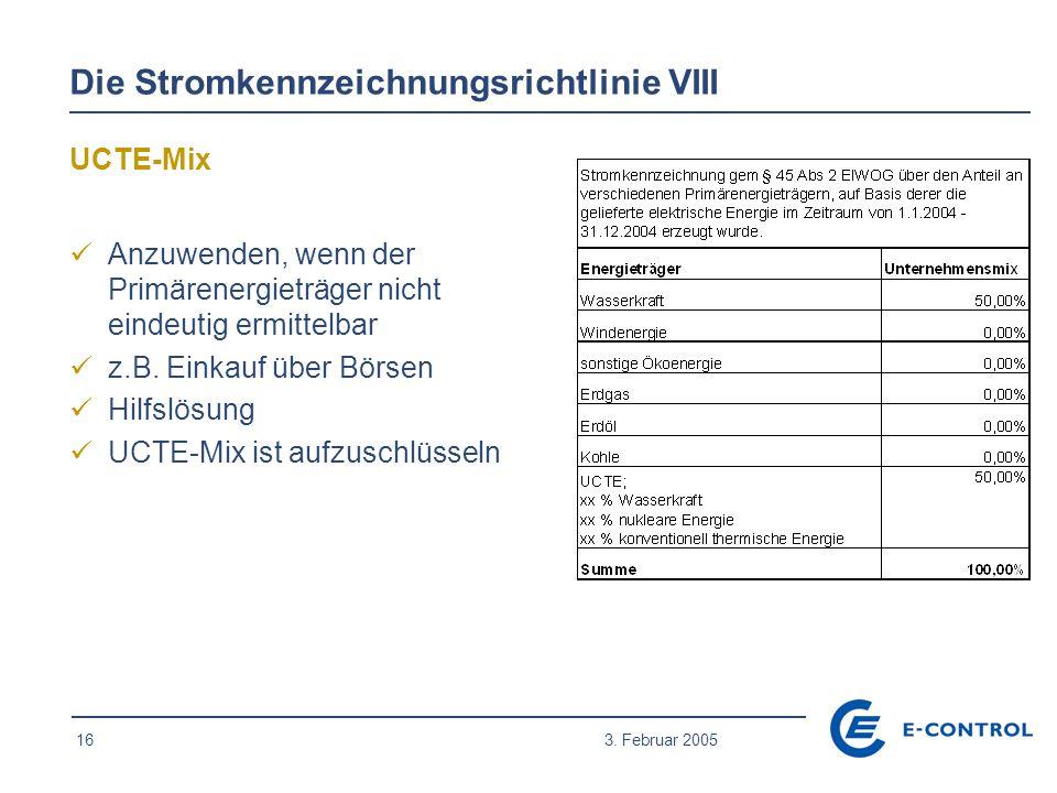 16 3. Februar 2005 Die Stromkennzeichnungsrichtlinie VIII UCTE-Mix Anzuwenden, wenn der Primärenergieträger nicht eindeutig ermittelbar z.B. Einkauf ü