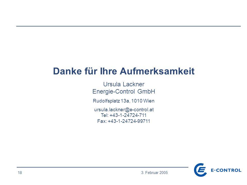 18 3. Februar 2005 Danke für Ihre Aufmerksamkeit Ursula Lackner Energie-Control GmbH Rudolfsplatz 13a, 1010 Wien ursula.lackner@e-control.at Tel: +43-