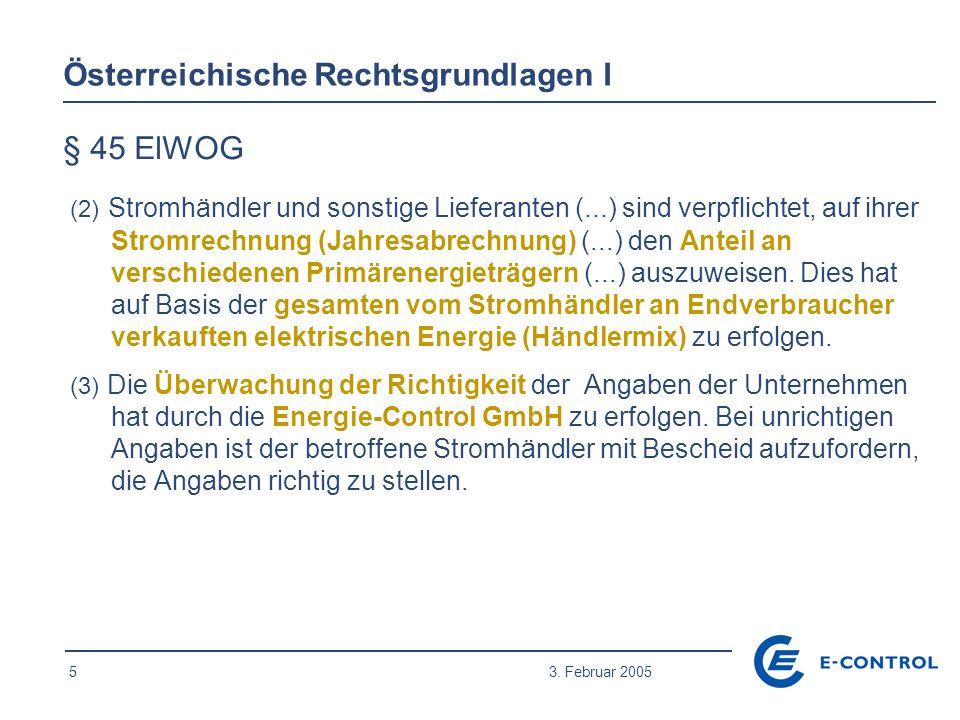 5 3. Februar 2005 Österreichische Rechtsgrundlagen I § 45 ElWOG (2) Stromhändler und sonstige Lieferanten (...) sind verpflichtet, auf ihrer Stromrech
