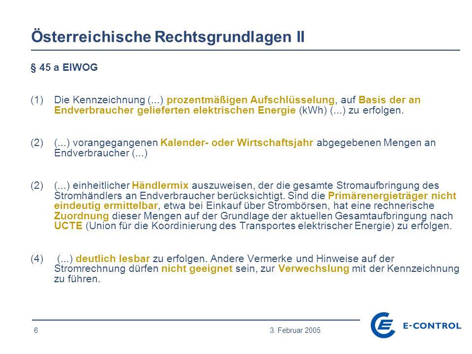6 3. Februar 2005 § 45 a ElWOG (1)Die Kennzeichnung (...) prozentmäßigen Aufschlüsselung, auf Basis der an Endverbraucher gelieferten elektrischen Ene