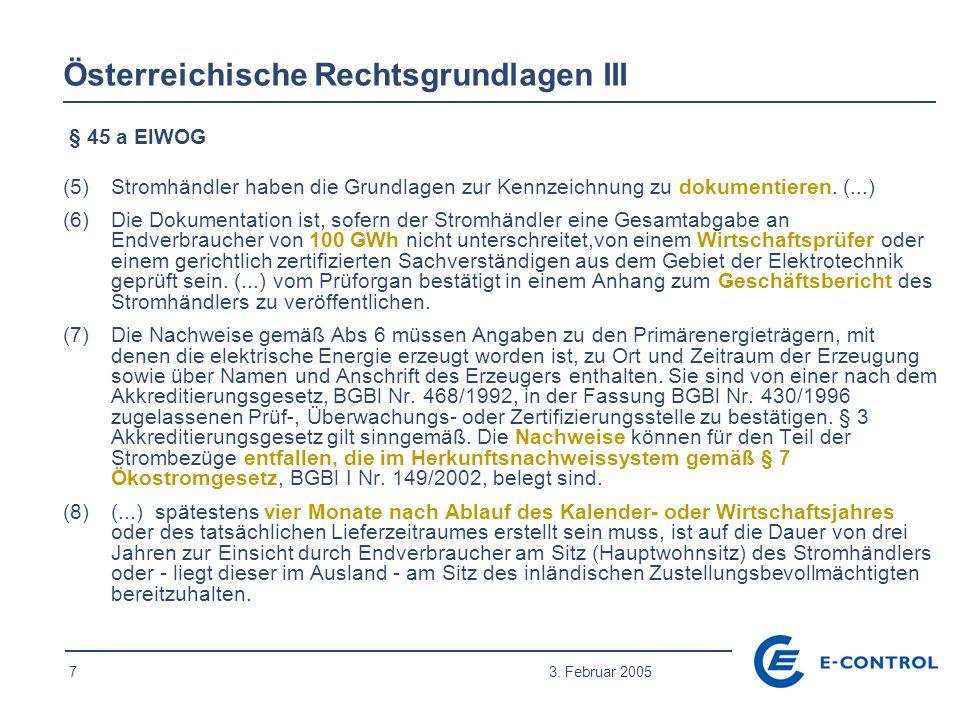 7 3. Februar 2005 § 45 a ElWOG (5) Stromhändler haben die Grundlagen zur Kennzeichnung zu dokumentieren. (...) (6)Die Dokumentation ist, sofern der St