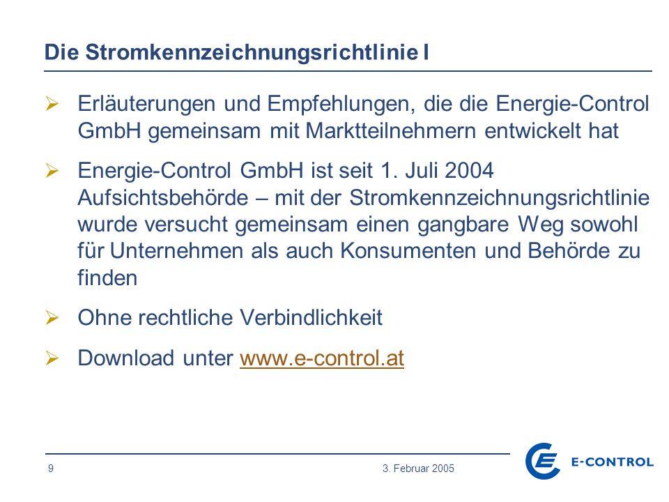 9 3. Februar 2005 Die Stromkennzeichnungsrichtlinie I  Erläuterungen und Empfehlungen, die die Energie-Control GmbH gemeinsam mit Marktteilnehmern en