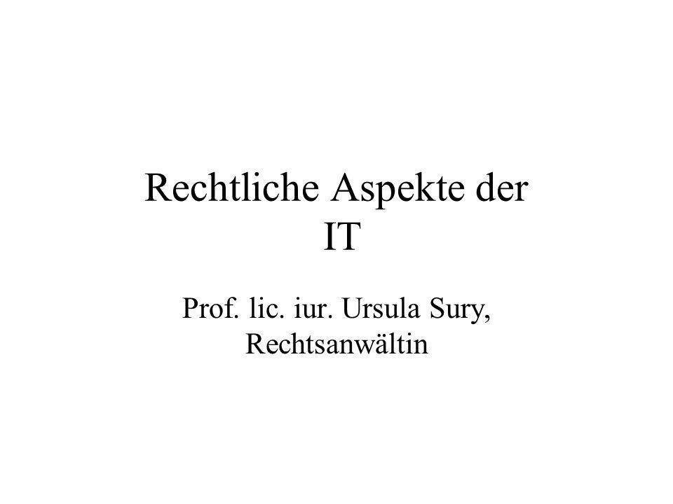 Rechtliche Aspekte der IT Prof. lic. iur. Ursula Sury, Rechtsanwältin