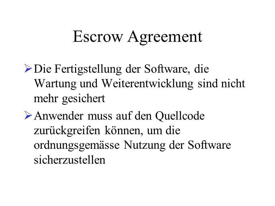 Escrow Agreement  Die Fertigstellung der Software, die Wartung und Weiterentwicklung sind nicht mehr gesichert  Anwender muss auf den Quellcode zurückgreifen können, um die ordnungsgemässe Nutzung der Software sicherzustellen