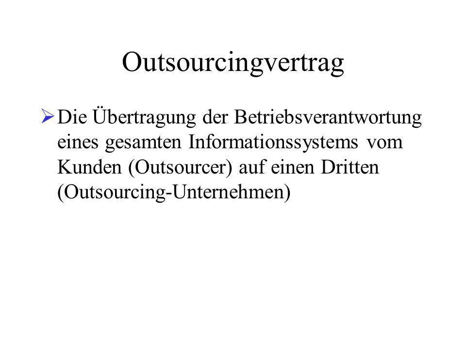Outsourcingvertrag  Die Übertragung der Betriebsverantwortung eines gesamten Informationssystems vom Kunden (Outsourcer) auf einen Dritten (Outsourcing-Unternehmen)