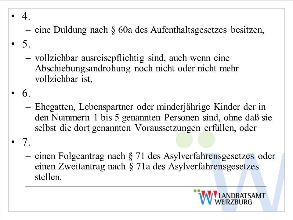 4. –eine Duldung nach § 60a des Aufenthaltsgesetzes besitzen, 5. –vollziehbar ausreisepflichtig sind, auch wenn eine Abschiebungsandrohung noch nicht