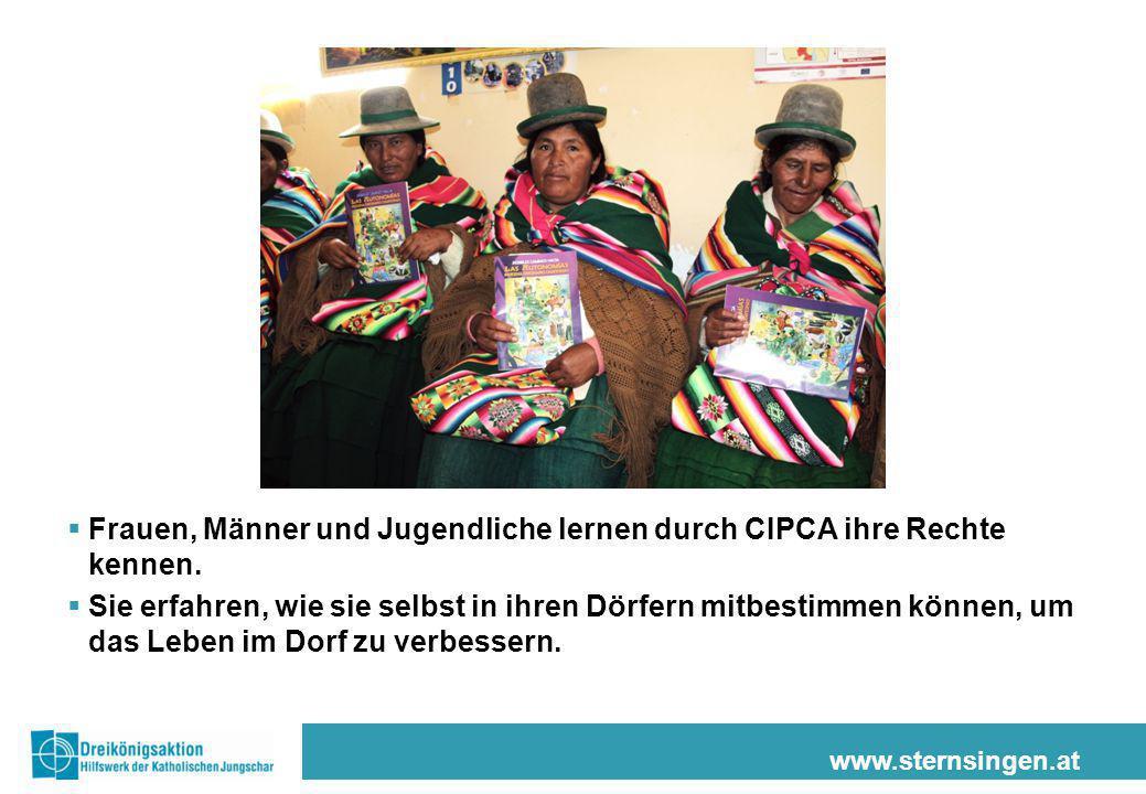 www.sternsingen.at  Frauen, Männer und Jugendliche lernen durch CIPCA ihre Rechte kennen.  Sie erfahren, wie sie selbst in ihren Dörfern mitbestimme