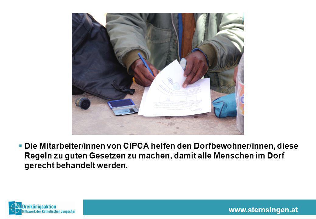 www.sternsingen.at  Die Mitarbeiter/innen von CIPCA helfen den Dorfbewohner/innen, diese Regeln zu guten Gesetzen zu machen, damit alle Menschen im D