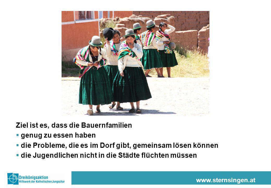 www.sternsingen.at Ziel ist es, dass die Bauernfamilien  genug zu essen haben  die Probleme, die es im Dorf gibt, gemeinsam lösen können  die Jugen