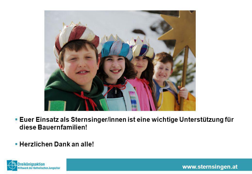 www.sternsingen.at  Euer Einsatz als Sternsinger/innen ist eine wichtige Unterstützung für diese Bauernfamilien!  Herzlichen Dank an alle!