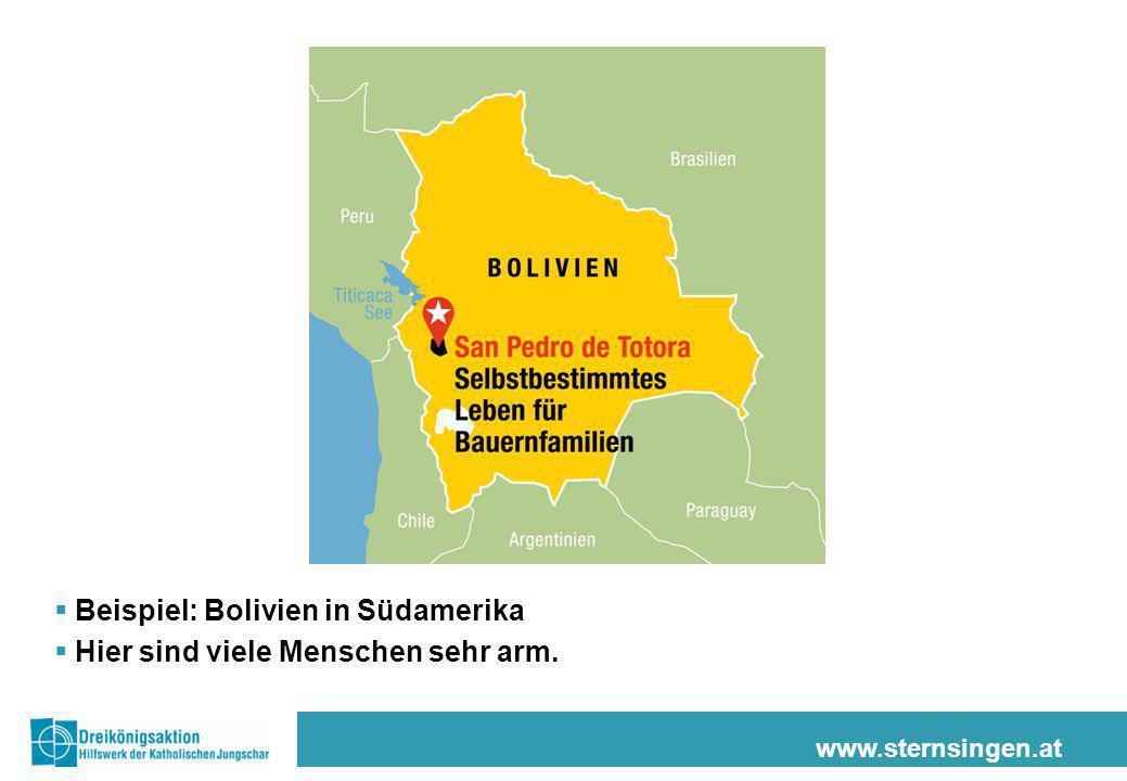 www.sternsingen.at  Beispiel: Bolivien in Südamerika  Hier sind viele Menschen sehr arm.