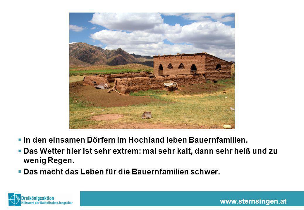 www.sternsingen.at  In den einsamen Dörfern im Hochland leben Bauernfamilien.  Das Wetter hier ist sehr extrem: mal sehr kalt, dann sehr heiß und zu