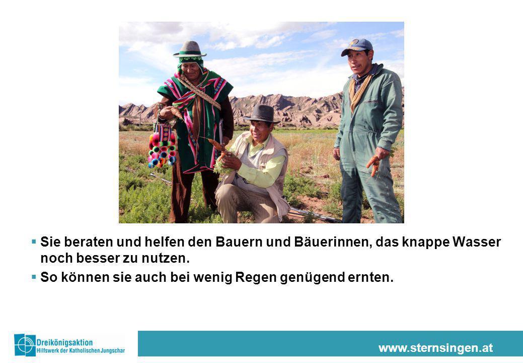 www.sternsingen.at  Sie beraten und helfen den Bauern und Bäuerinnen, das knappe Wasser noch besser zu nutzen.  So können sie auch bei wenig Regen g