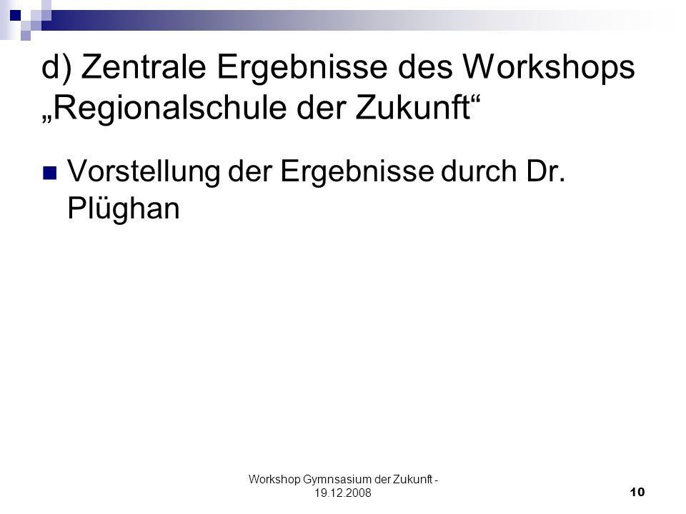 """Workshop Gymnsasium der Zukunft - 19.12.200810 d) Zentrale Ergebnisse des Workshops """"Regionalschule der Zukunft Vorstellung der Ergebnisse durch Dr."""