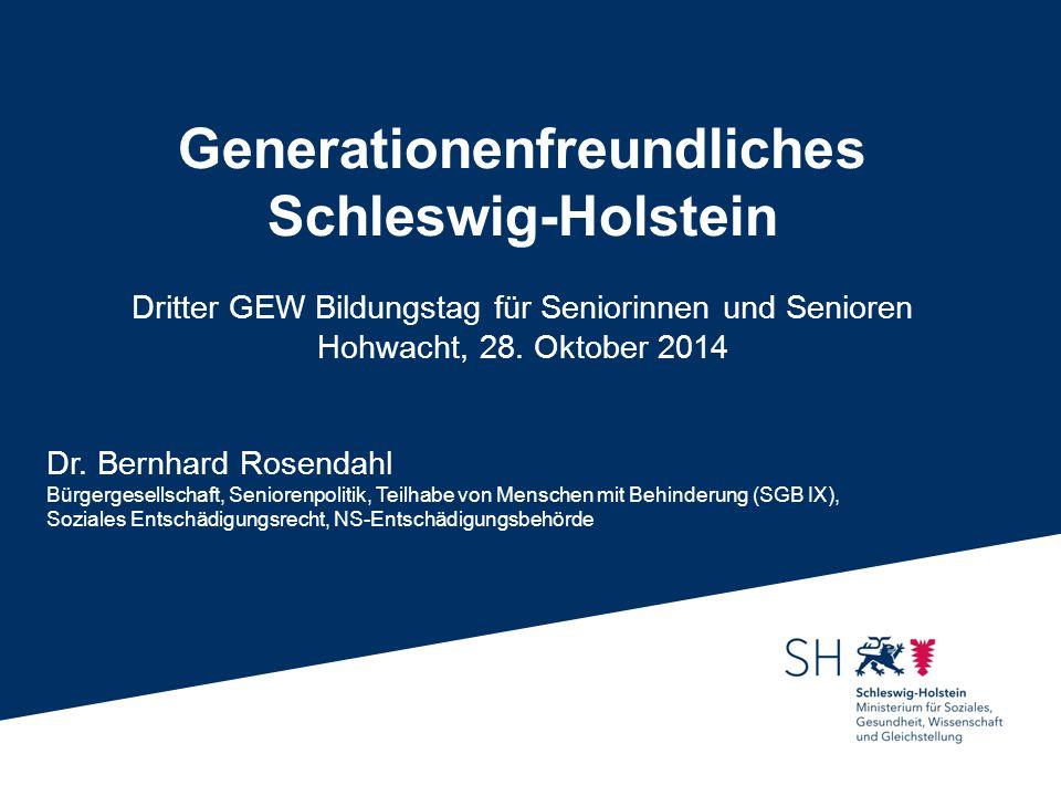 Generationenfreundliches Schleswig-Holstein Dritter GEW Bildungstag für Seniorinnen und Senioren Hohwacht, 28. Oktober 2014 Dr. Bernhard Rosendahl Bür