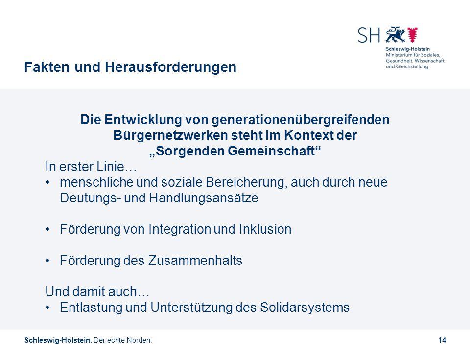 Schleswig-Holstein. Der echte Norden.14 Fakten und Herausforderungen Die Entwicklung von generationenübergreifenden Bürgernetzwerken steht im Kontext