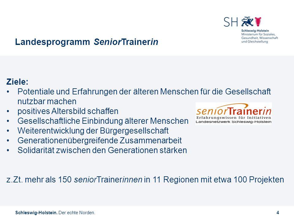 Schleswig-Holstein. Der echte Norden.4 Landesprogramm SeniorTrainerin Ziele: Potentiale und Erfahrungen der älteren Menschen für die Gesellschaft nutz